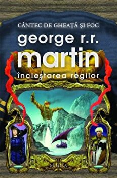 Inclestarea regilor, Cantec de gheata si foc, Vol. 2/George R.R. Martin de la Nemira