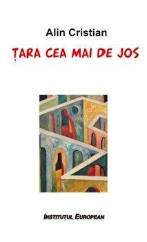 Tara cea mai de jos/Alin Cristian de la Institutul European