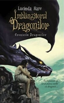 Imblanzitorul Dragonilor. Cronicile Dragonilor. Vol. 1./Lucinda Hare de la Litera