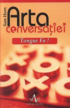 Arta conversatiei – Tongue Fu!/Sam Horn de la Amaltea