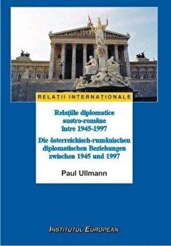 Relatiile diplomatice austro-romane intre 1945-1997/Paul Ullmann de la Institutul European