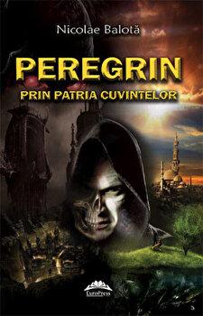 Nicolae Balota. Peregrin prin patria cuvintelor/Iulian Boldea de la EuroPress