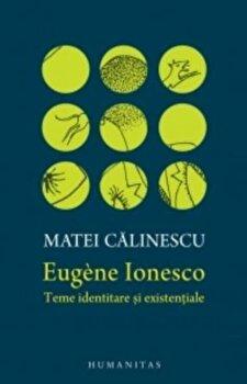 Eugene Ionesco:teme identitare si existentiale/Mihai Calinescu de la Humanitas