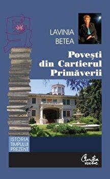 Povesti din cartierul Primaverii. Reeditare Editia a II-a/Lavinia Betea