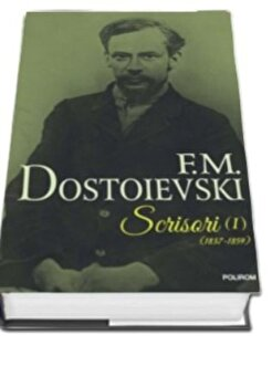 Scrisori (1837-1859) Volumul I/F.M. Dostoievski de la Polirom