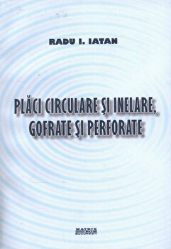 Placi circulare si inelare, gofrate si perforate/Radu Iatan de la Matrix Rom