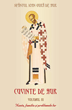 Nunta, familia si problemele lor, Cuvinte de aur, Vol. 3/Sfantul Ioan Gura de Aur