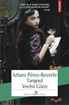 Tangoul Vechii Garzi/Arturo Perez-Reverte de la Polirom