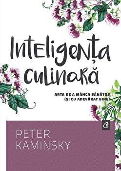 Inteligenta culinara. Arta de a manca sanatos (si cu adevarat bine)/Peter Kaminsky de la Curtea Veche
