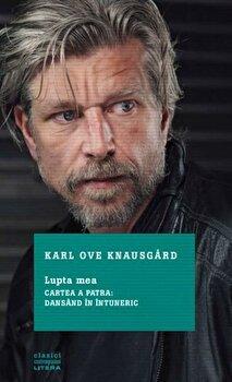 Lupta mea. Cartea a patra: dansand in intuneric/Karl Ove Knausgard de la Litera