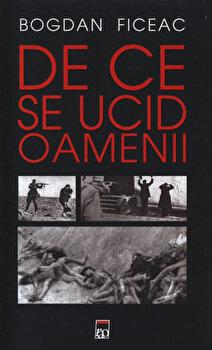 De ce se ucid oamenii/Bogdan Ficeac