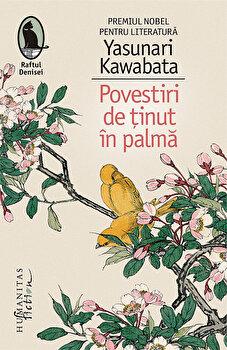 Povestiri de tinut in palma/Yasunari Kawabata de la Humanitas