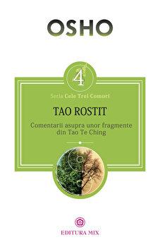 TAO ROSTIT. Comentarii asupra unor fragmente din Tao Te Ching/Osho