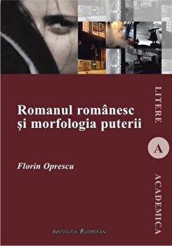 Romanul romanesc si morfologia puterii/Florin Oprescu de la Institutul European