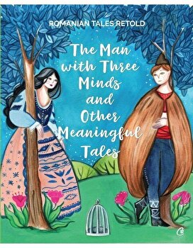 The man with three minds and other meaningful tales/Razvan Nastase de la Curtea Veche