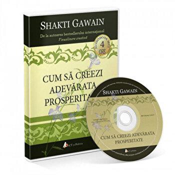 Cum sa creezi adevarata prosperitate/Shakti Gawain