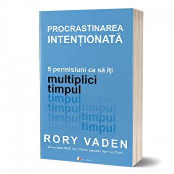 Procrastinarea intentionata. 5 permisiuni ca sa iti multiplici timpul/Rory Vaden de la Act si Politon