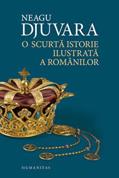 O scurta istorie ilustrata a romanilor/Neagu Djuvara de la Humanitas