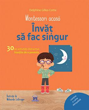 Montessori acasa: Invat sa fac singur. 30 de activitati distractive insotite de o poveste/Delphine Gilles Cotte de la DPH
