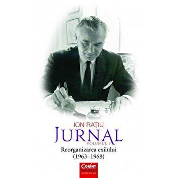 Ion Ratiu. Jurnal vol.3 (1963 – 1968) Reorganizarea exilului/Ion Ratiu de la Corint