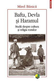 Bafta, Devla si Haramul. Studii despre cultura si religia romilor/Mirel Banica de la Polirom
