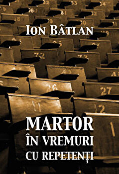 Martor in vremuri cu repetenti/Ion Batlan
