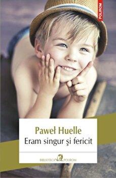 Eram singur si fericit/Pawel Huelle de la Polirom