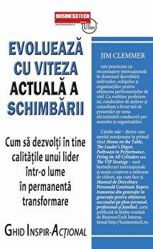 Evolueaza cu viteza actuala a schimbarii - Cum sa dezvolti in tine calitatile unui lider intr-o lume in permanenta transformare/Jim Clemmer
