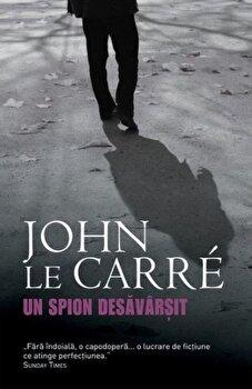 Un spion desavarsit/John Le Carre