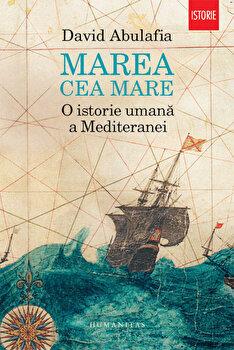 Marea cea Mare. O istorie umana a Mediteranei/David Abulafia de la Humanitas