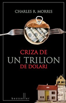 Criza de un trilion de dolari/Charles R. Morris de la Litera