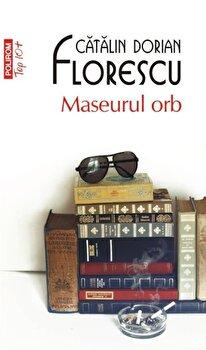 Maseurul orb (Top 10+)/Catalin Dorian Florescu de la Polirom