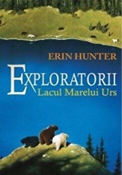 Exploratorii, Lacul Marelui Urs, Vol. 2/Erin Hunter de la Galaxia copiilor