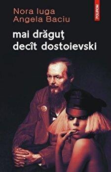 Mai dragut decit dostoievski/Nora Iuga, Angela Baciu de la Polirom