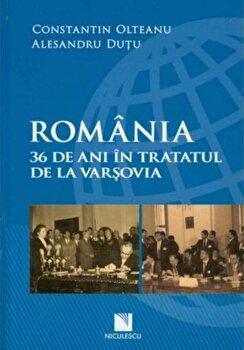 Romania. 36 de ani in Tratatul de la Varsovia/Constantin Olteanu, Alesandru Dutu de la Niculescu