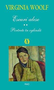 Eseuri alese. Portrete in oglinda/Virginia Woolf de la RAO