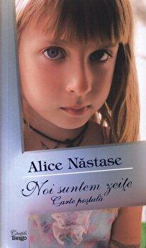 Noi suntem zeite - Carte postala/Alice Nastase