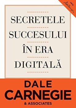 Secretele succesului in era digitala. Cum sa va faceti prieteni si sa deveniti influent/Dale Carnegie, Brent Cole de la Curtea Veche