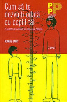 Cum sa te dezvolti odata cu copiii tai. 7 puncte de cotitura in viata unui parinte/Seamus Carey