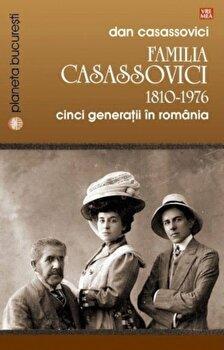 Familia Casassovici. 1810-1976. Cinci generatii in Romania/Dan Casassovici de la Vremea