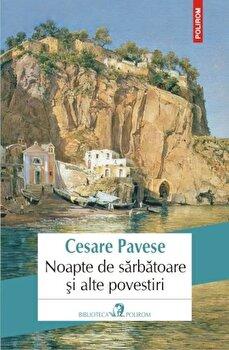 Noapte de sarbatoare si alte povestiri/Cesare Pavese de la Polirom
