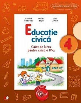 Educatie Civica. Caiet de lucru pentru clasa a IV-a/Daniela Besliu, Doru Castaian, Gabriela Barbulescu de la Litera educational