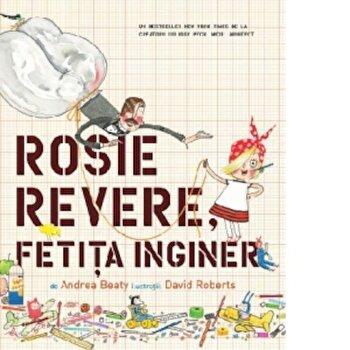 Rosie Revere, Fetita Inginer/Andrea Beaty de la Pandora M