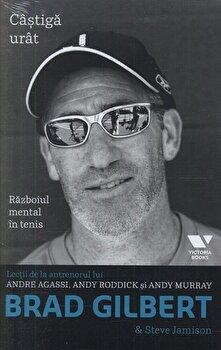 Castiga urat. Razboiul mental in tenis/Brad Gilbert