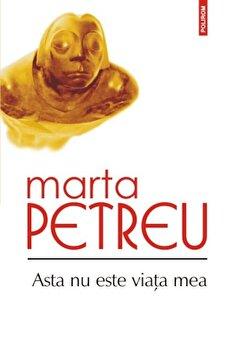 Asta nu este viata mea/Marta Petreu de la Polirom
