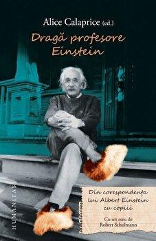 Draga profesore Einstein. Din corespondenta lui Einstein cu copiii/Alice Calaprice de la Humanitas