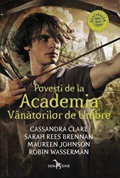 Povesti de la academia vanatorilor de umbre/Cassandra Clare, Arah Rees Brennan, Maureen Johnson, Robin Wasserman de la Corint