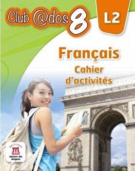 Francais. Cahier d'activites. L2. Auxiliar pentru clasa a-VIII-a/*** de la Litera educational