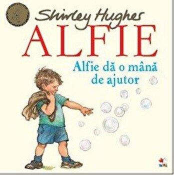 ALFIE. Alfie da o mana de ajutor/Shirley Hughes