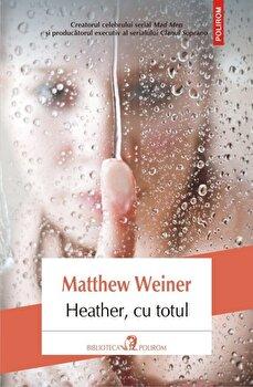 Heather, cu totul/Matthew Weiner de la Polirom